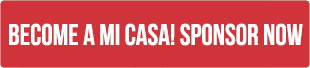 Become a Mi Casa! Sponsor now